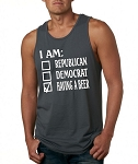 I Am:  Republican, Democrat, Having A Beer.  Men's Tank Top